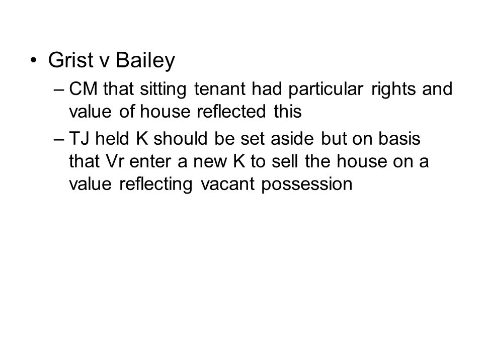 Grist v Bailey CM that sitting tenant had particular rights and value of house reflected this.