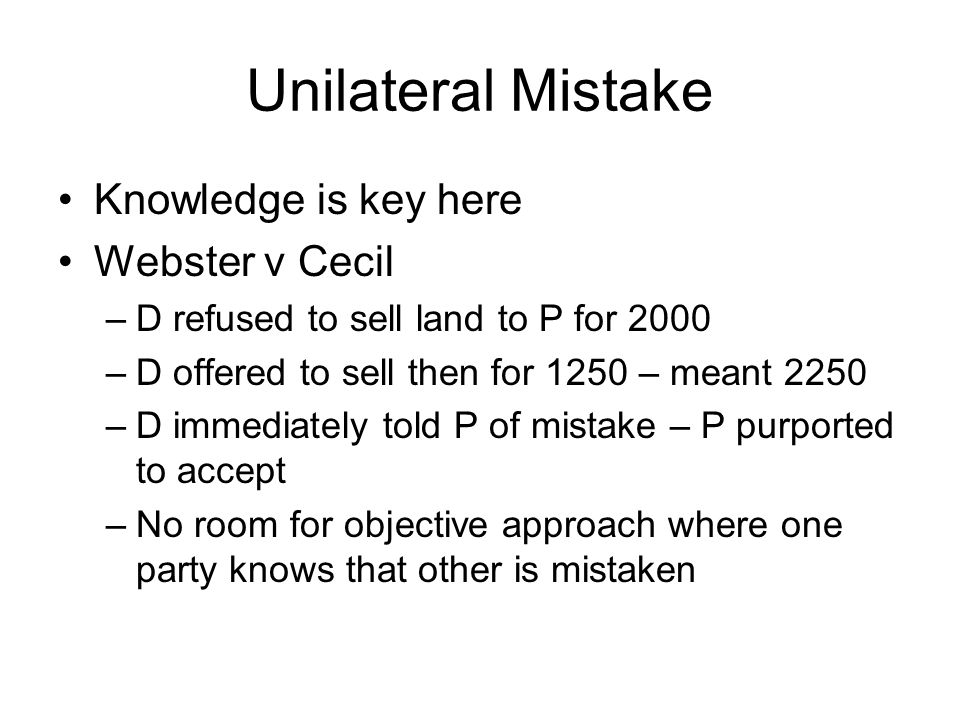 Unilateral Mistake Knowledge is key here Webster v Cecil