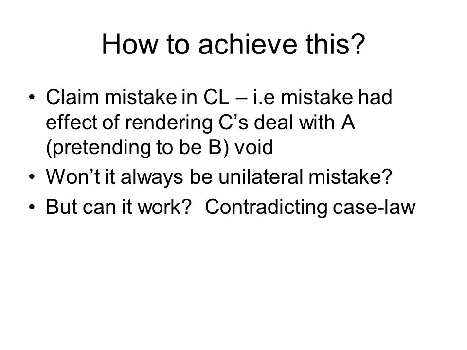How to achieve this Claim mistake in CL – i.e mistake had effect of rendering C's deal with A (pretending to be B) void.