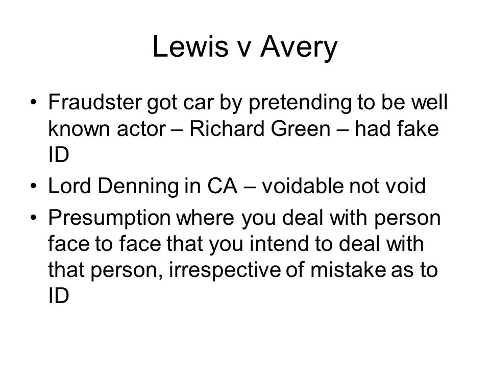 Lewis v Avery Fraudster got car by pretending to be well known actor – Richard Green – had fake ID.