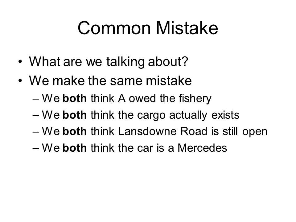 Common Mistake What are we talking about We make the same mistake