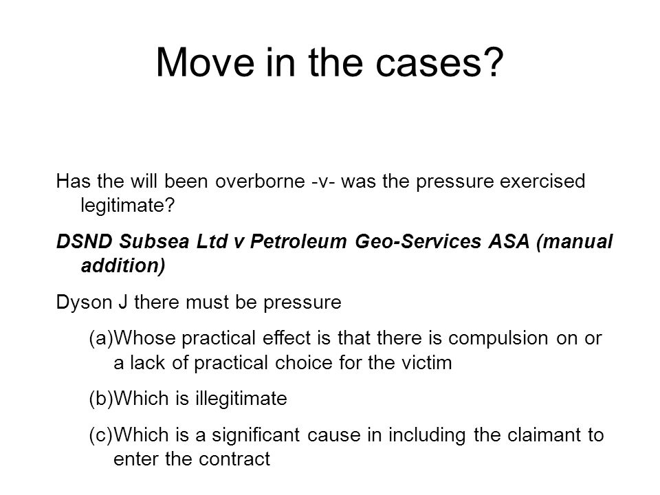 Move in the cases Has the will been overborne -v- was the pressure exercised legitimate