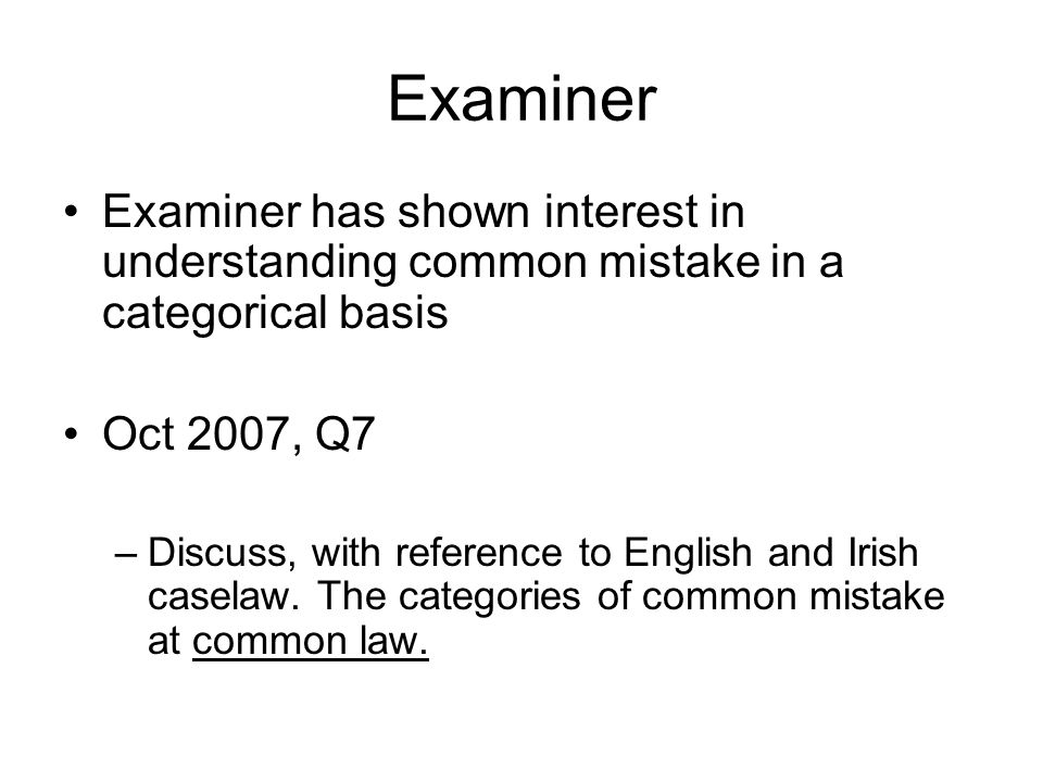 Examiner Examiner has shown interest in understanding common mistake in a categorical basis. Oct 2007, Q7.