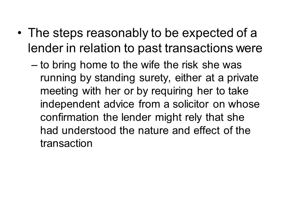 The steps reasonably to be expected of a lender in relation to past transactions were