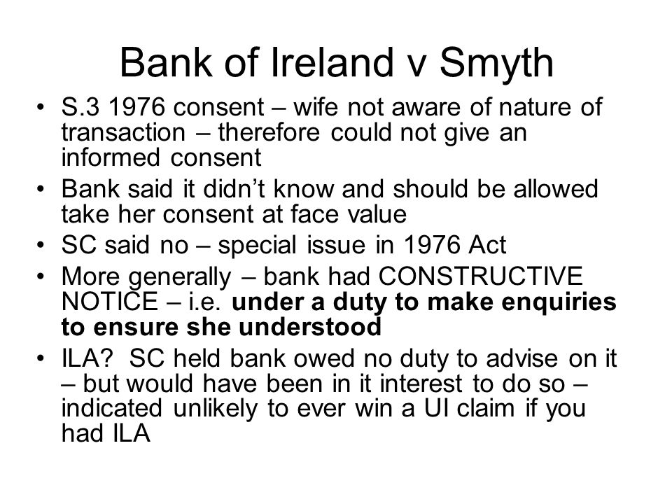 Bank of Ireland v Smyth S.3 1976 consent – wife not aware of nature of transaction – therefore could not give an informed consent.