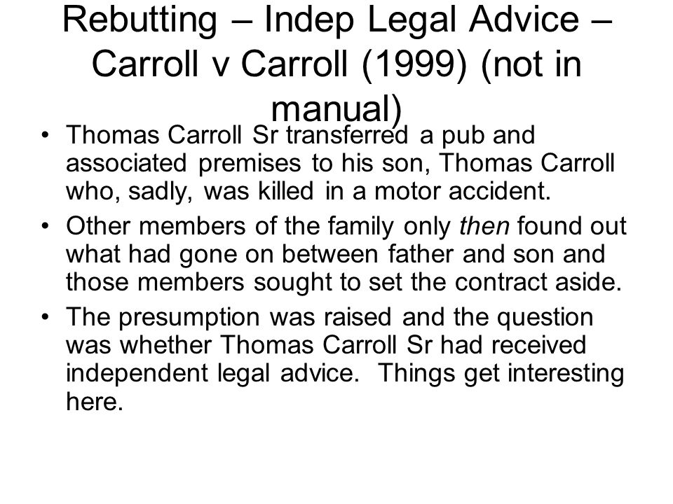 Rebutting – Indep Legal Advice – Carroll v Carroll (1999) (not in manual)