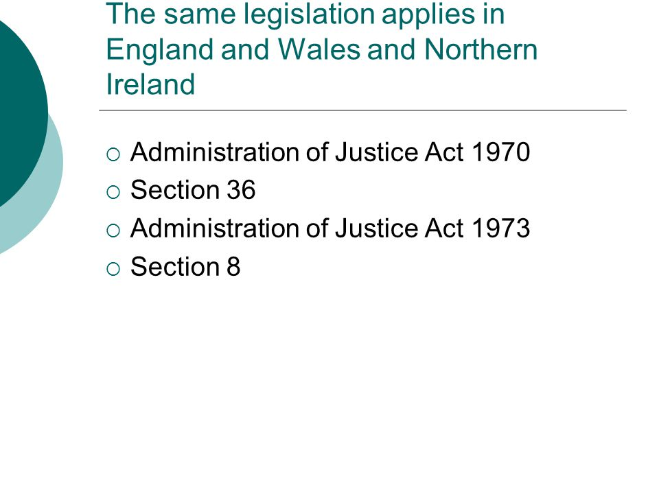 The same legislation applies in England and Wales and Northern Ireland