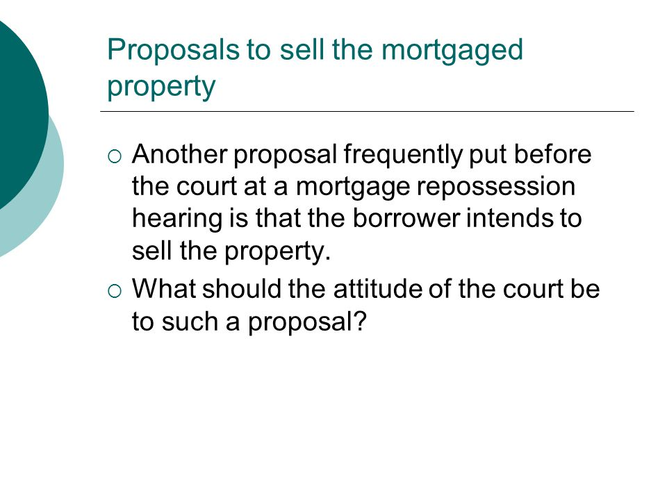 Proposals to sell the mortgaged property