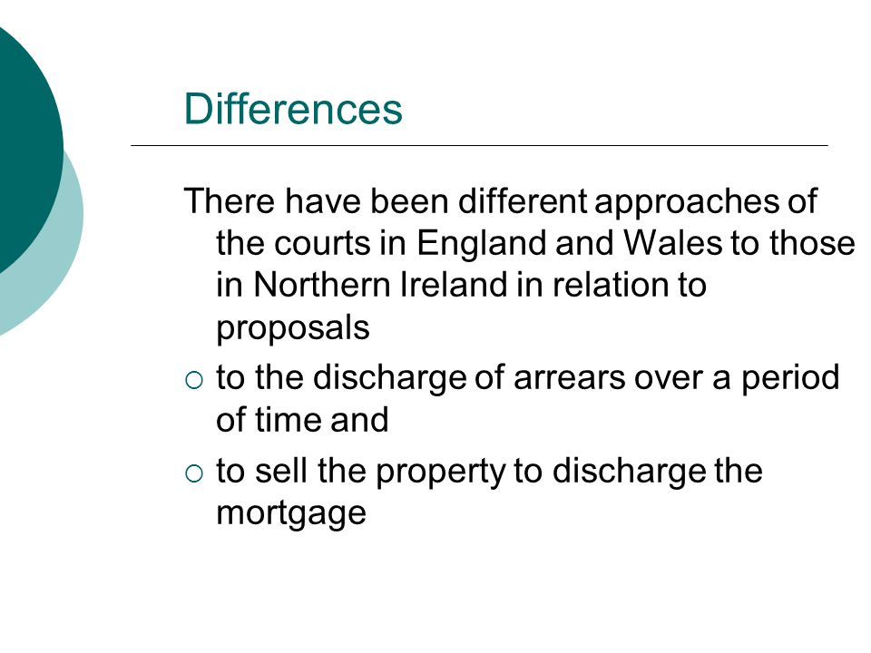 Differences There have been different approaches of the courts in England and Wales to those in Northern Ireland in relation to proposals.