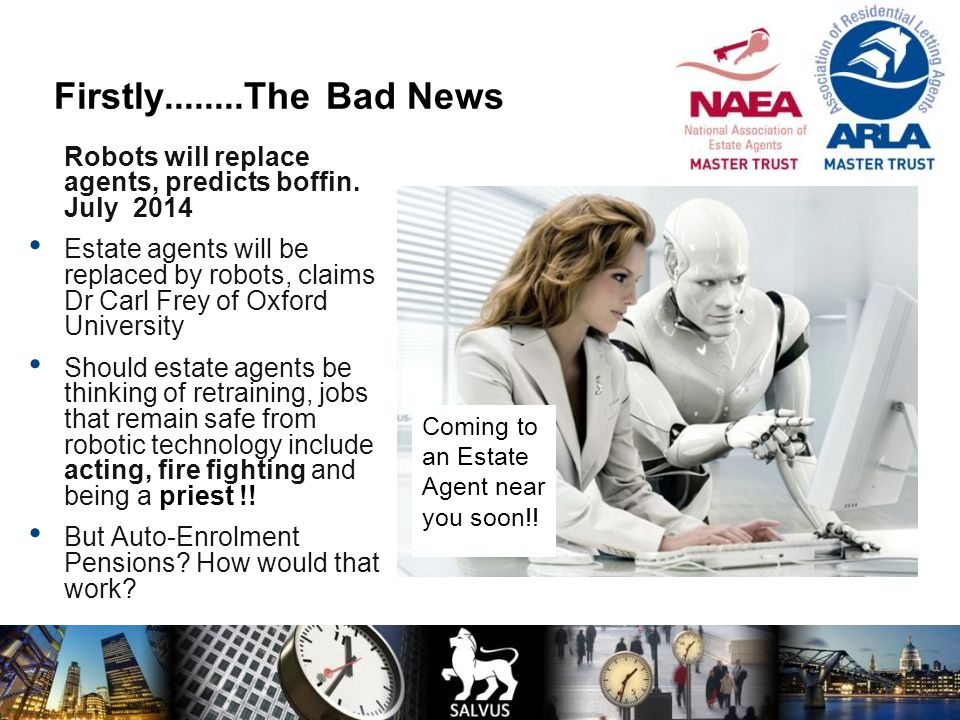 Firstly........The Bad News Robots will replace agents, predicts boffin. July 2014.