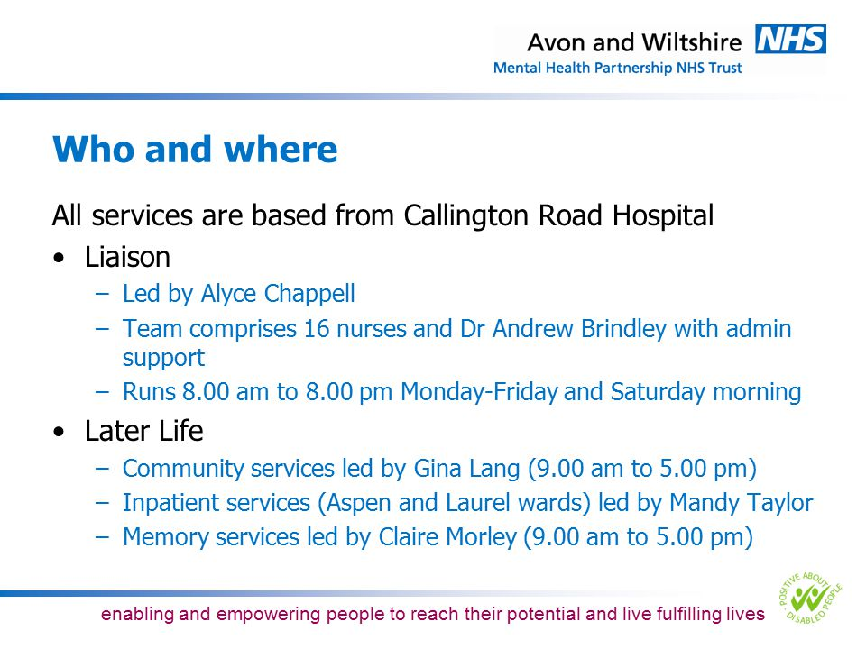Who and where All services are based from Callington Road Hospital