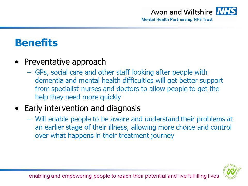 Benefits Preventative approach Early intervention and diagnosis