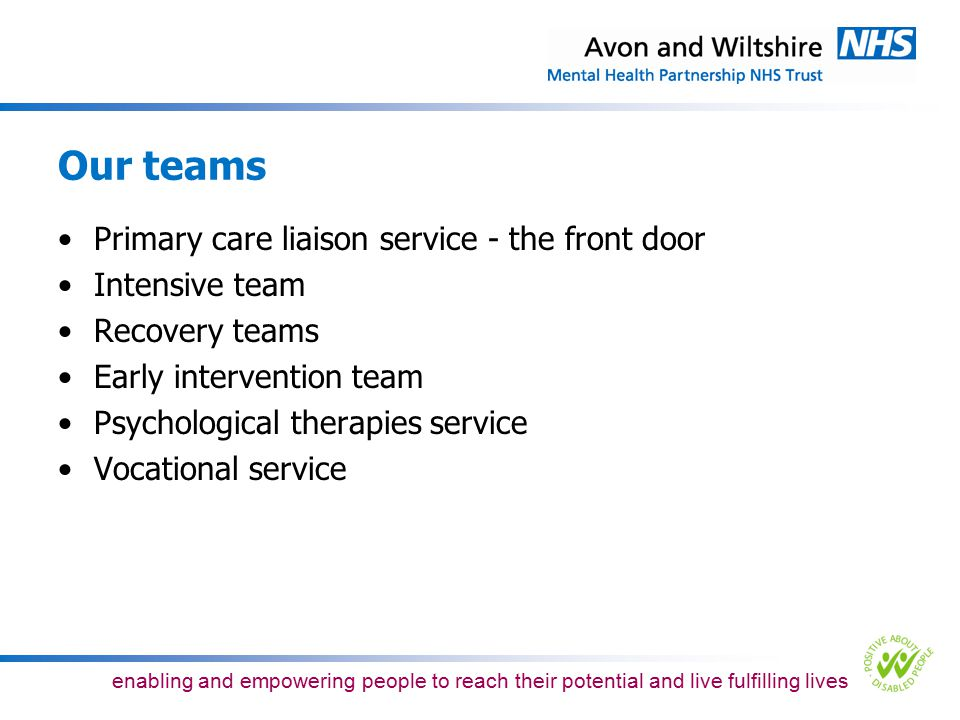 Our teams Primary care liaison service - the front door Intensive team