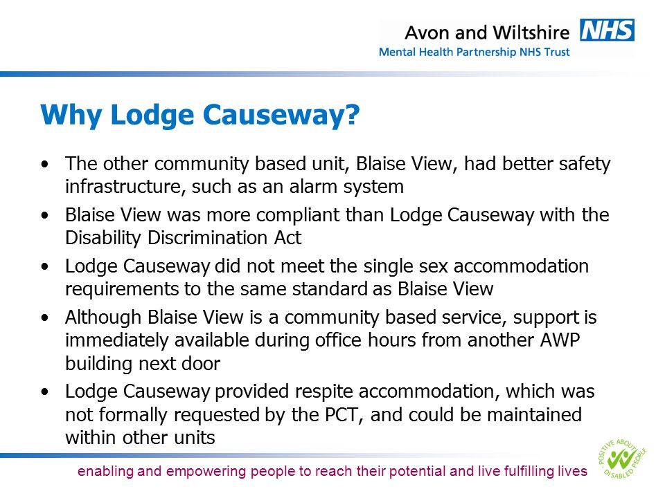 Why Lodge Causeway The other community based unit, Blaise View, had better safety infrastructure, such as an alarm system.