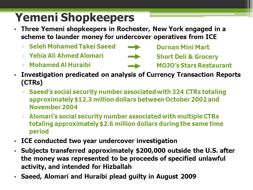 Yemeni Shopkeepers Three Yemeni shopkeepers in Rochester, New York engaged in a scheme to launder money for undercover operatives from ICE.