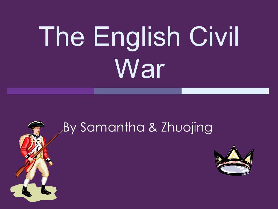 The English Civil War By Samantha & Zhuojing
