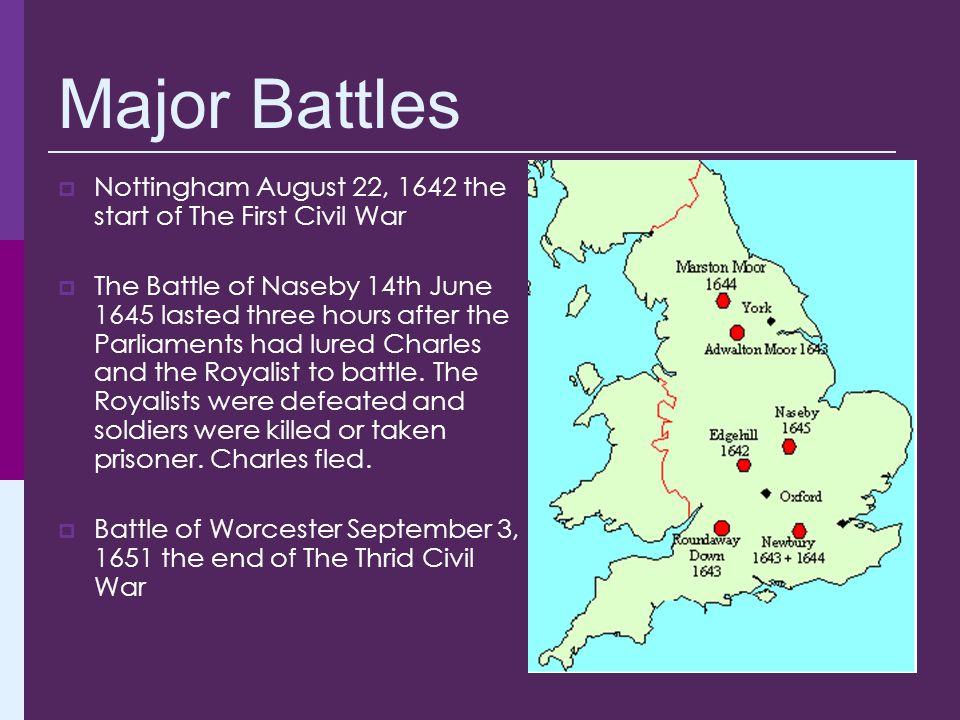 Major Battles Nottingham August 22, 1642 the start of The First Civil War.