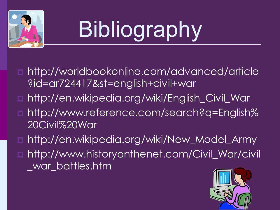 Bibliography http://worldbookonline.com/advanced/article id=ar724417&st=english+civil+war. http://en.wikipedia.org/wiki/English_Civil_War.