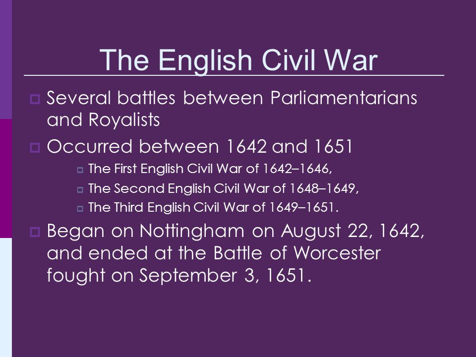 The English Civil War Several battles between Parliamentarians and Royalists. Occurred between 1642 and 1651.