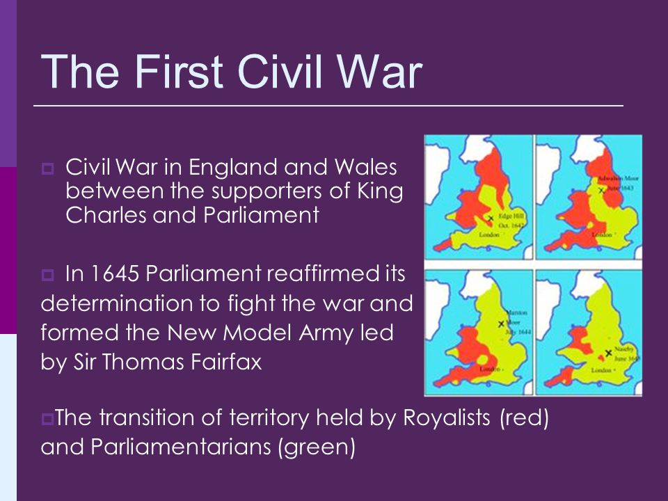 The First Civil War Civil War in England and Wales between the supporters of King Charles and Parliament.