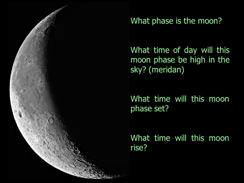 What phase is the moon What time of day will this moon phase be high in the sky (meridan) What time will this moon phase set