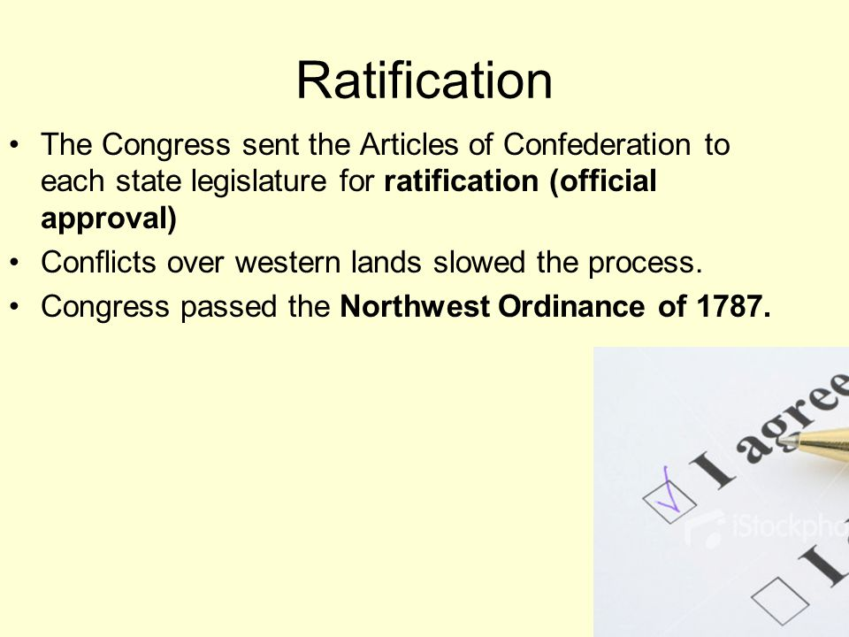 Ratification The Congress sent the Articles of Confederation to each state legislature for ratification (official approval)