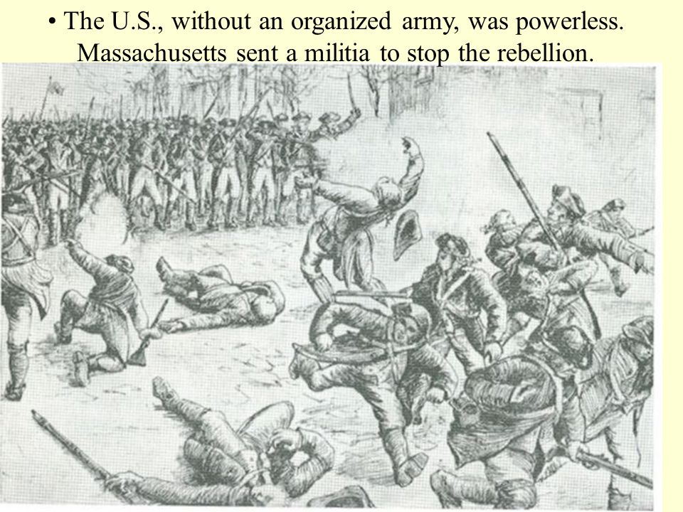 • The U. S. , without an organized army, was powerless