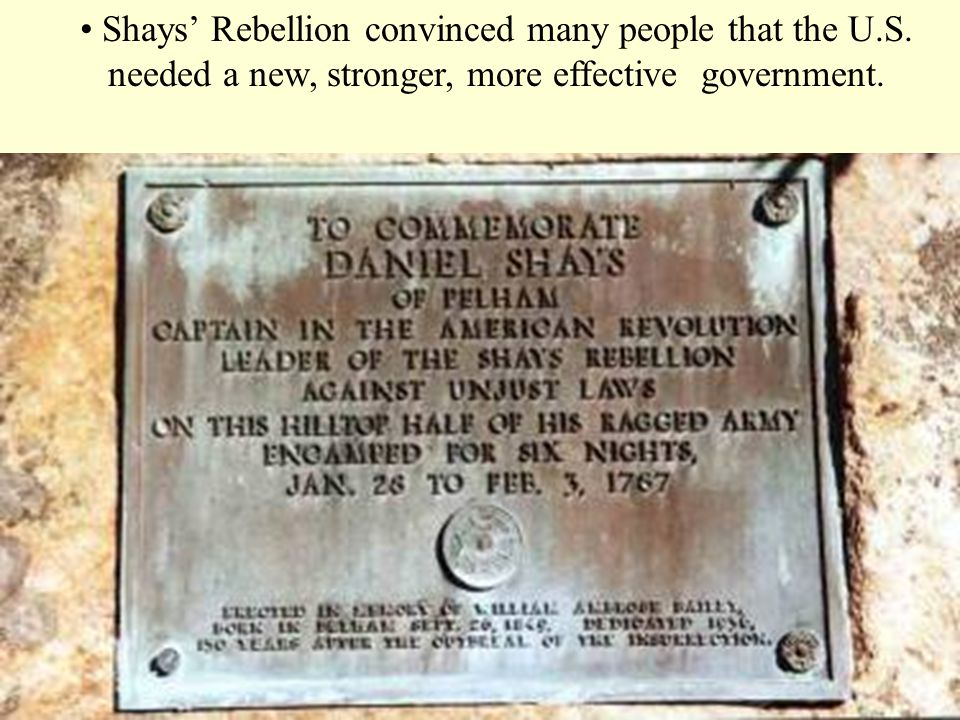 • Shays' Rebellion convinced many people that the U. S