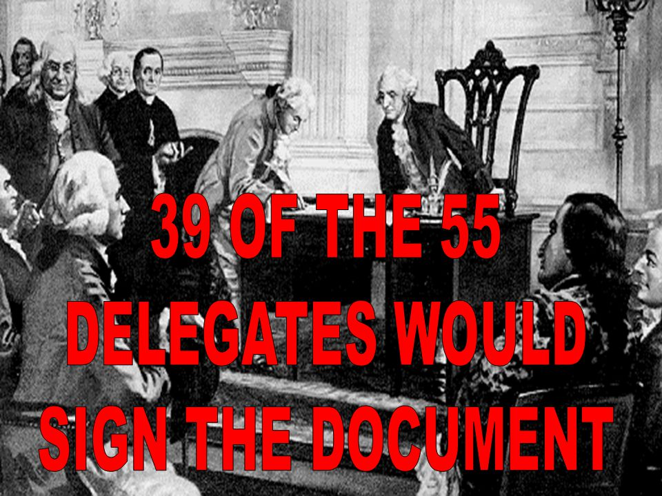 39 OF THE 55 DELEGATES WOULD SIGN THE DOCUMENT