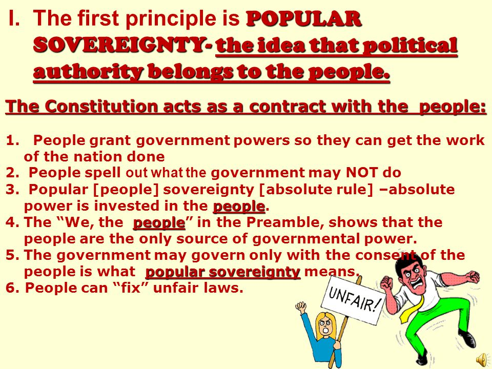 The first principle is POPULAR SOVEREIGNTY- the idea that political authority belongs to the people.