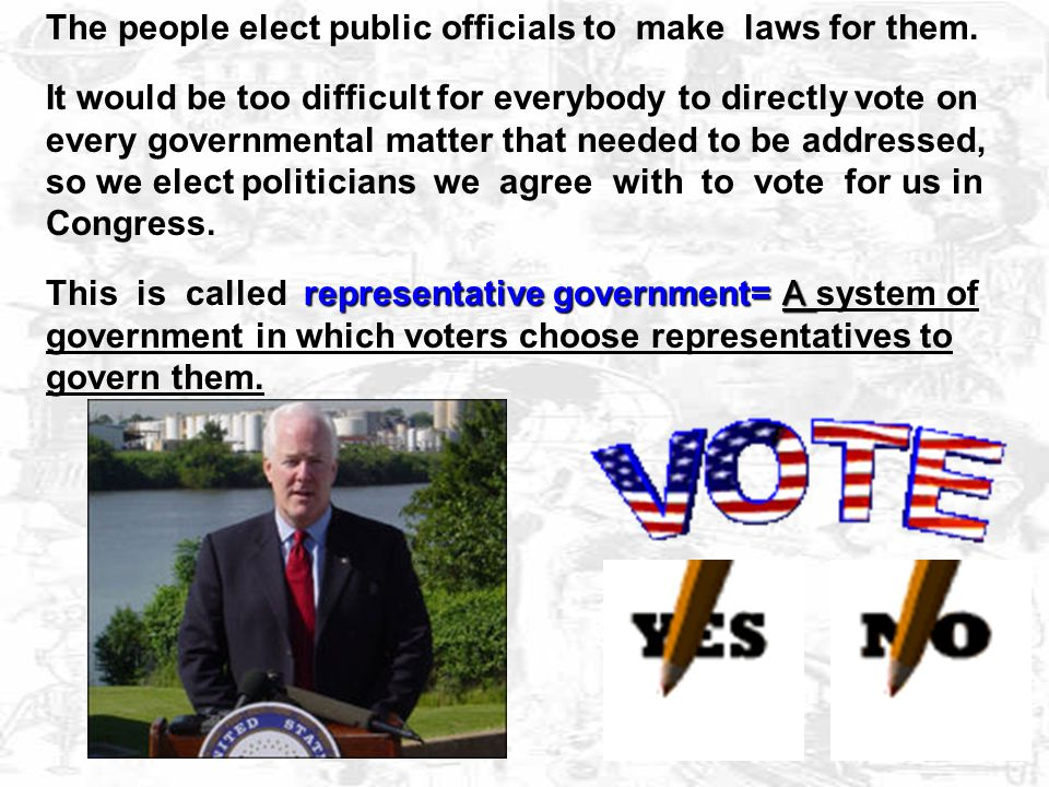 The people elect public officials to make laws for them.