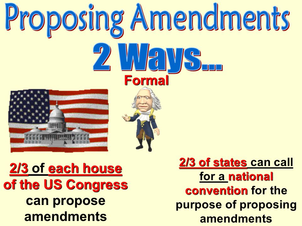 2/3 of each house of the US Congress can propose amendments