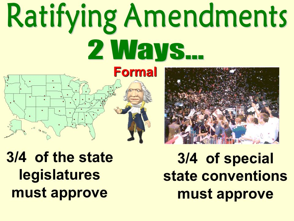 3/4 of the state legislatures must approve