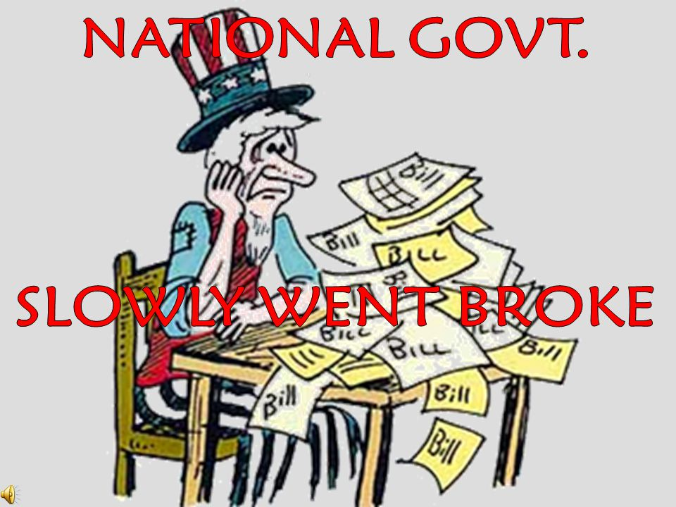 NATIONAL GOVT. SLOWLY WENT BROKE