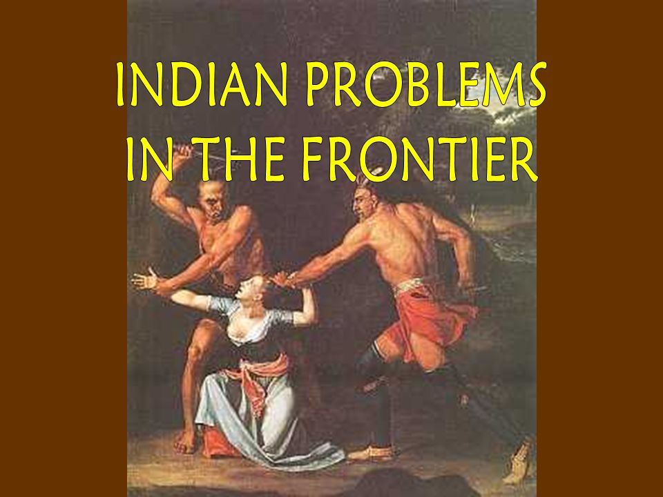 INDIAN PROBLEMS IN THE FRONTIER