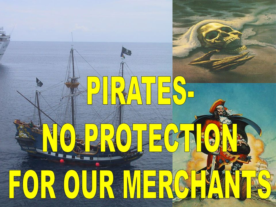PIRATES- NO PROTECTION FOR OUR MERCHANTS