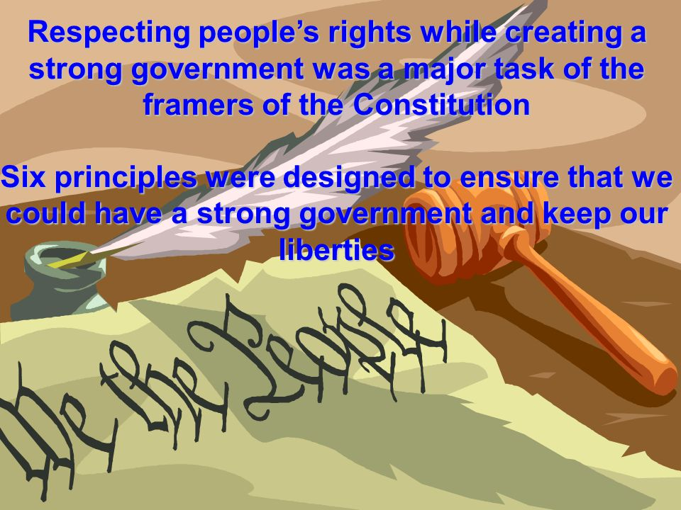 Respecting people's rights while creating a strong government was a major task of the framers of the Constitution