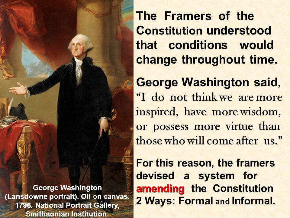 The Framers of the Constitution understood that conditions would change throughout time.