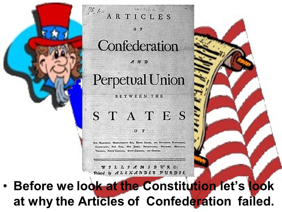 Before we look at the Constitution let's look at why the Articles of Confederation failed.