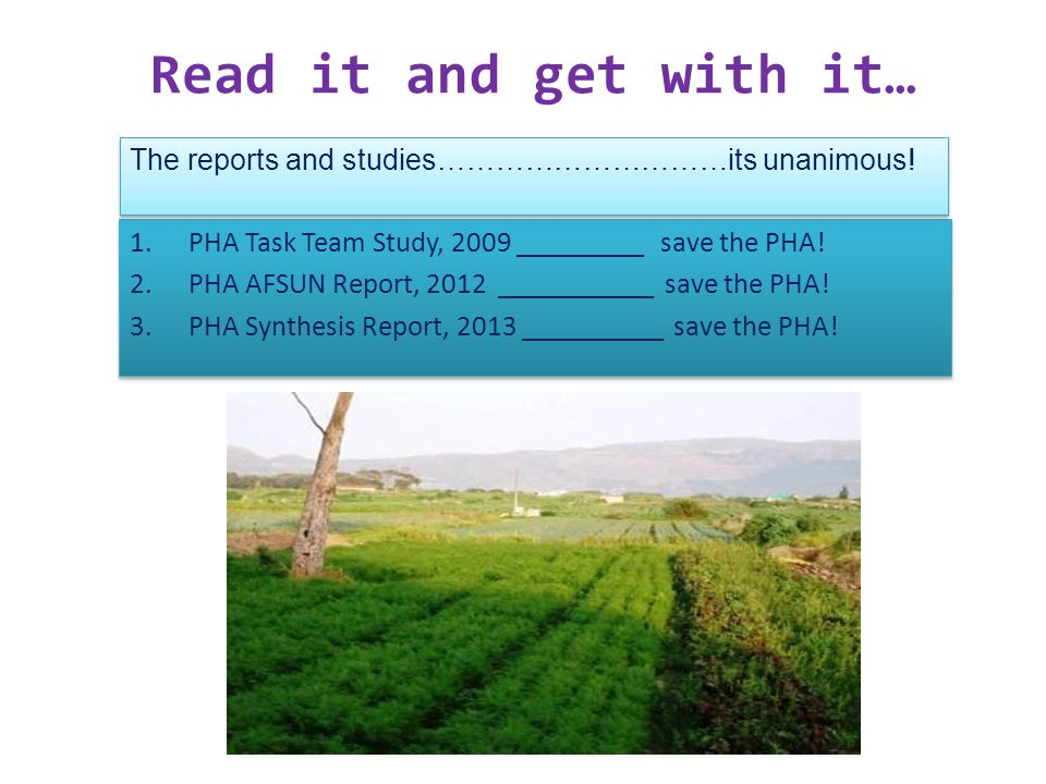 Read it and get with it… The reports and studies…………………………its unanimous! PHA Task Team Study, 2009 _________ save the PHA!
