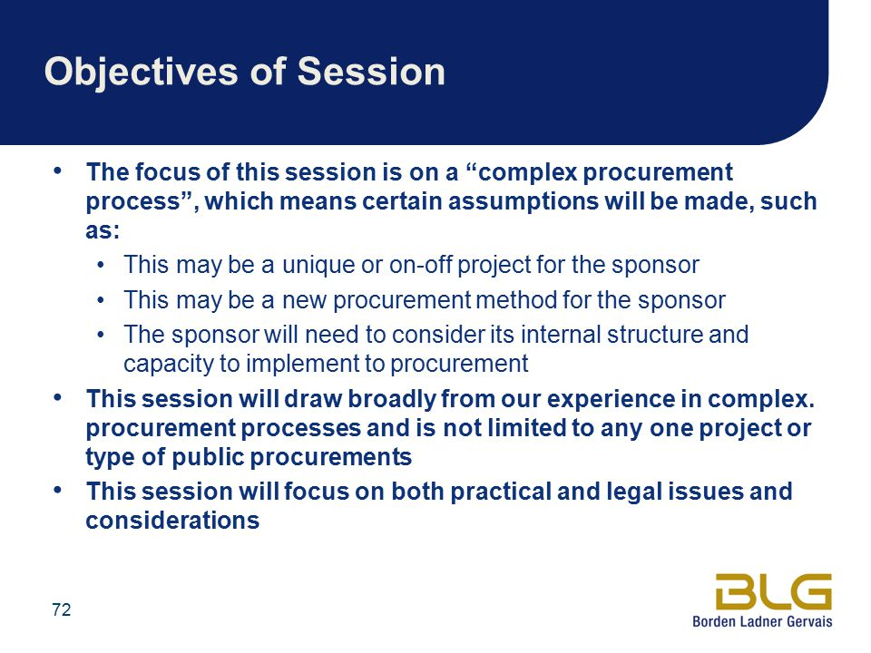 Objectives of Session The focus of this session is on a complex procurement process , which means certain assumptions will be made, such as: