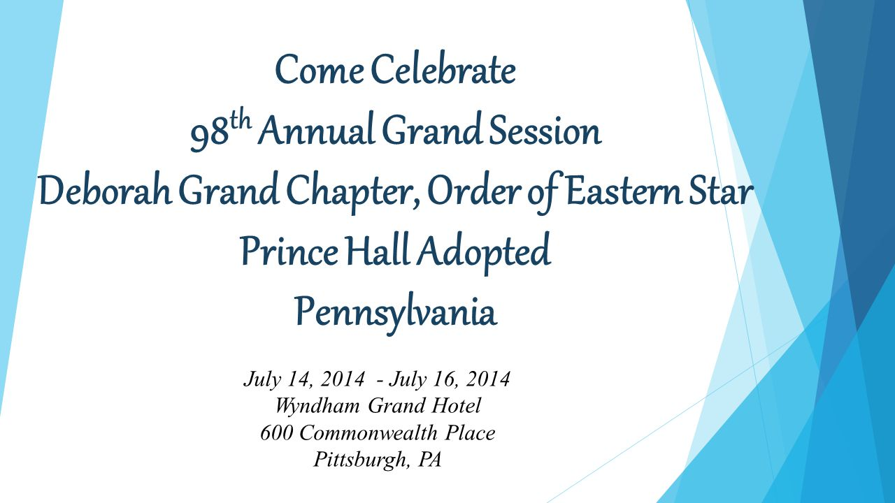 Come Celebrate 98th Annual Grand Session Deborah Grand Chapter, Order of Eastern Star Prince Hall Adopted Pennsylvania