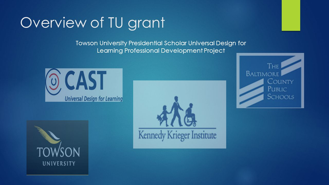 Overview of TU grant Towson University Presidential Scholar Universal Design for Learning Professional Development Project.
