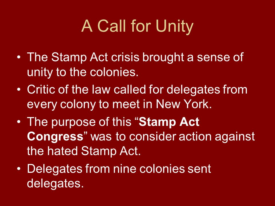 A Call for Unity The Stamp Act crisis brought a sense of unity to the colonies.