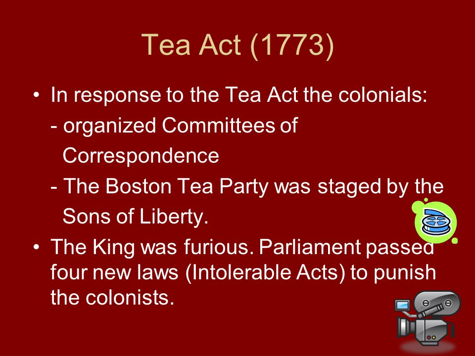 Tea Act (1773) In response to the Tea Act the colonials: