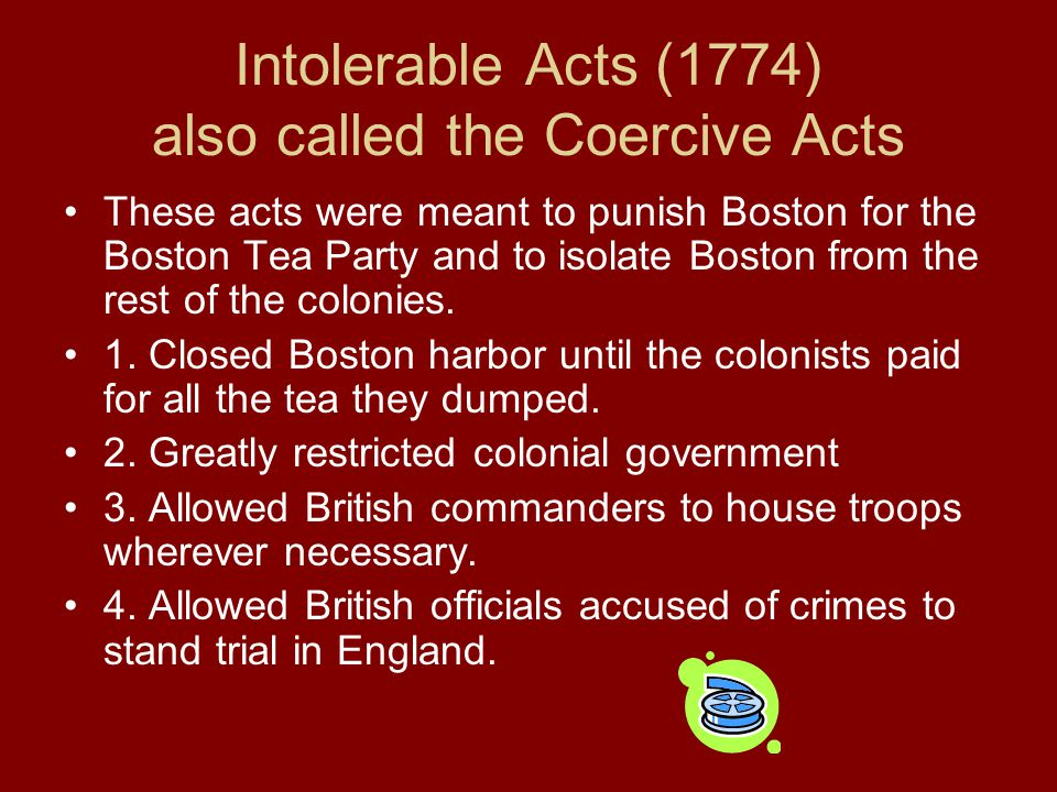 Intolerable Acts (1774) also called the Coercive Acts