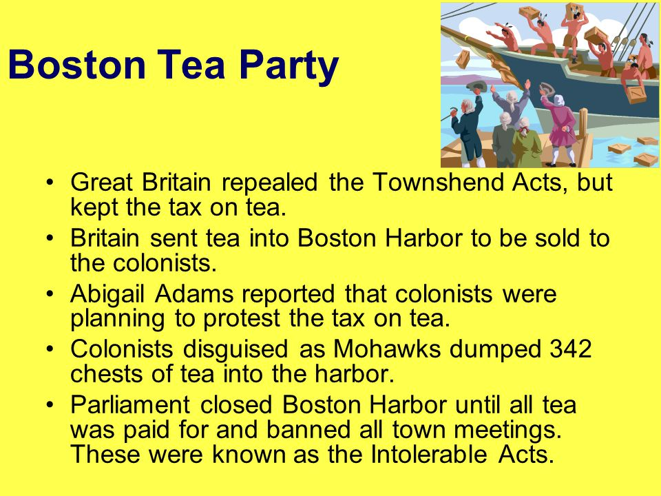 Boston Tea Party Great Britain repealed the Townshend Acts, but kept the tax on tea.