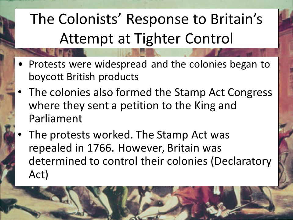 The Colonists' Response to Britain's Attempt at Tighter Control