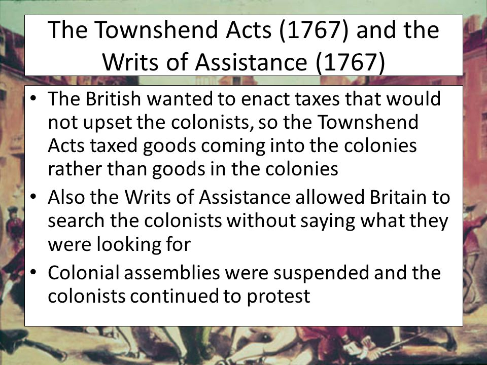 The Townshend Acts (1767) and the Writs of Assistance (1767)