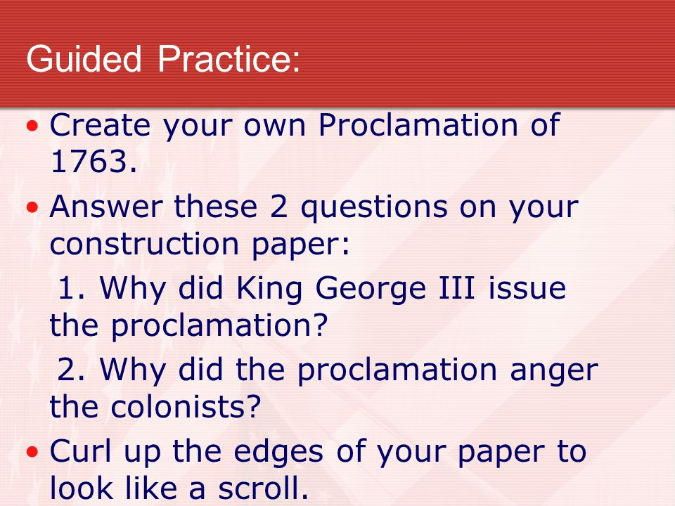 Guided Practice: Create your own Proclamation of 1763.